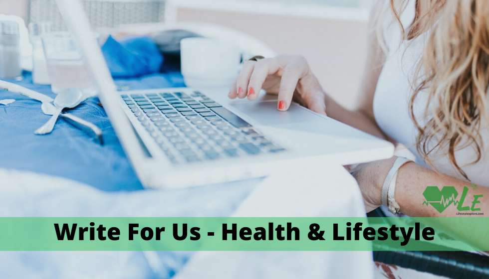 Write For Us Health | Guest Post | Lifestyle, Fashion, Travel, and more